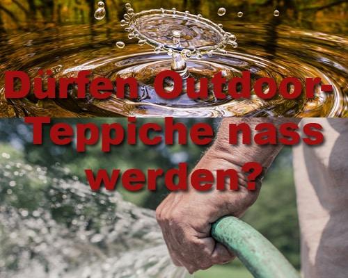 Dürfen Outdoor-Teppiche nass werden?